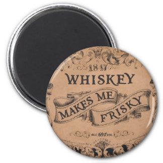 Whiskey makes me frisky magnet