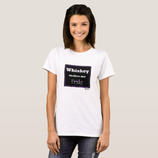 Whiskey Makes Me Frisky T-Shirt