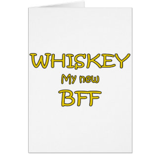 Whiskey My New BFF Greeting Card