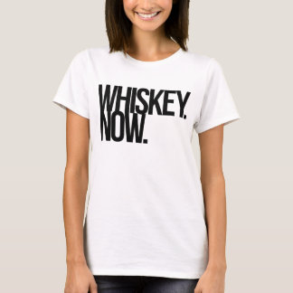 WHISKEY. NOW. T-Shirt