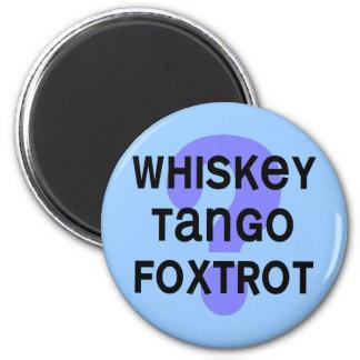 whiskey_tango_foxtrot 2 inch round magnet