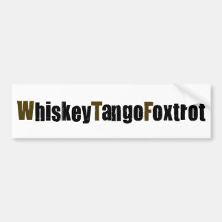 Whiskey Tango Foxtrot Bumper Stickers