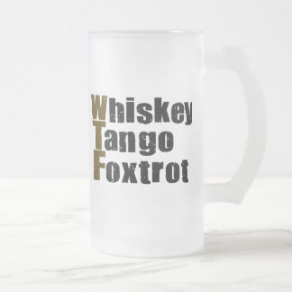Whiskey Tango Foxtrot Frosted Glass Beer Mug
