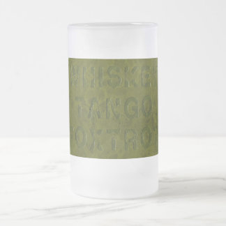 Whiskey Tango Foxtrot Frosted Glass Mug