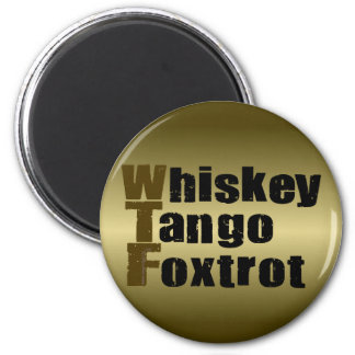 Whiskey Tango Foxtrot 2 Inch Round Magnet