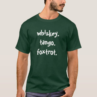 whiskey. tango. foxtrot. T-Shirt