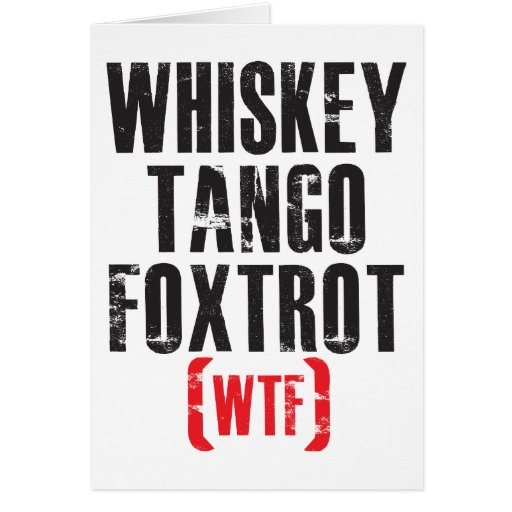 Whiskey Tango Foxtrot - WTF - Black Greeting Cards