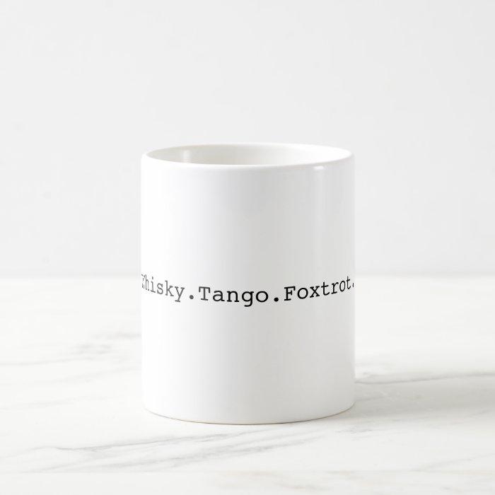 Whisky.Tango.Foxtrot. Coffee Mug
