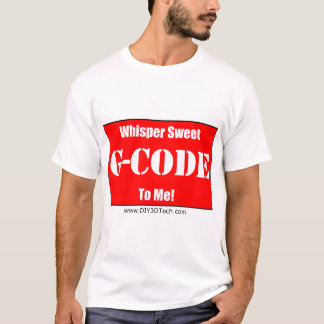 Whisper Sweet G-Code to me! T-Shirt