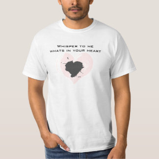 Whisper to me whats in your heart T-Shirt