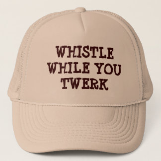 wHISTLE wHILE yOU tWERK Trucker Hat