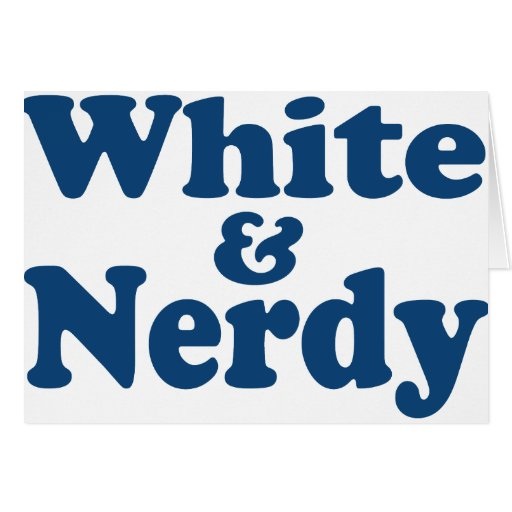 White and Nerdy Card