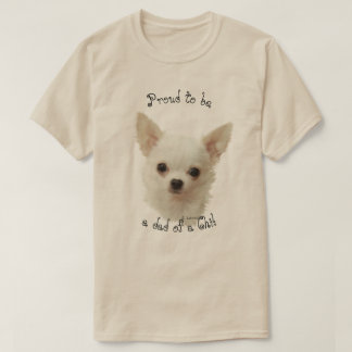 White Chihuahua, Proud to be a dad of a chi T-Shirt
