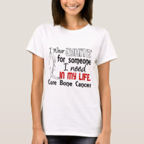 White For Someone I Need Bone Cancer T-Shirt