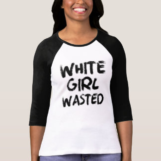 White Girl Wasted Funny Shirt