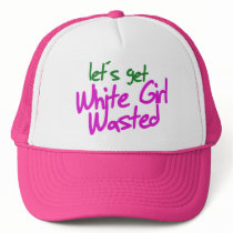 White girl wasted trucker hat
