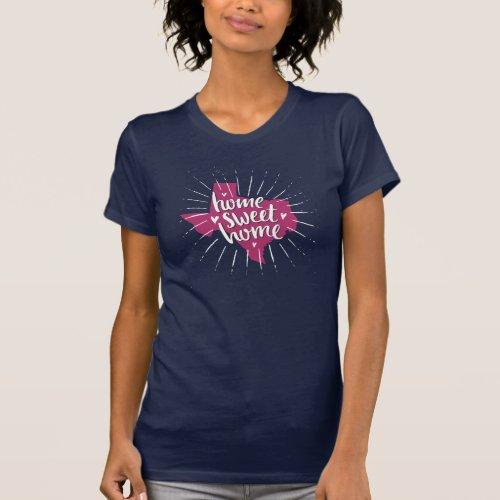 White Home Sweet Home _ Texas T_Shirt