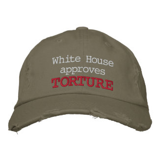 White House approves Torture Embroidered Baseball Hat