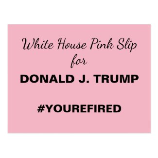 White House Pink Slip for Trump Resistance Postcard