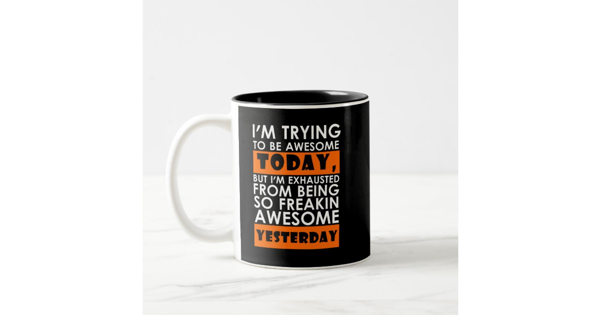 White Orange I M Trying To Be Awesome Today Two Tone Coffee Mug Zazzle Com