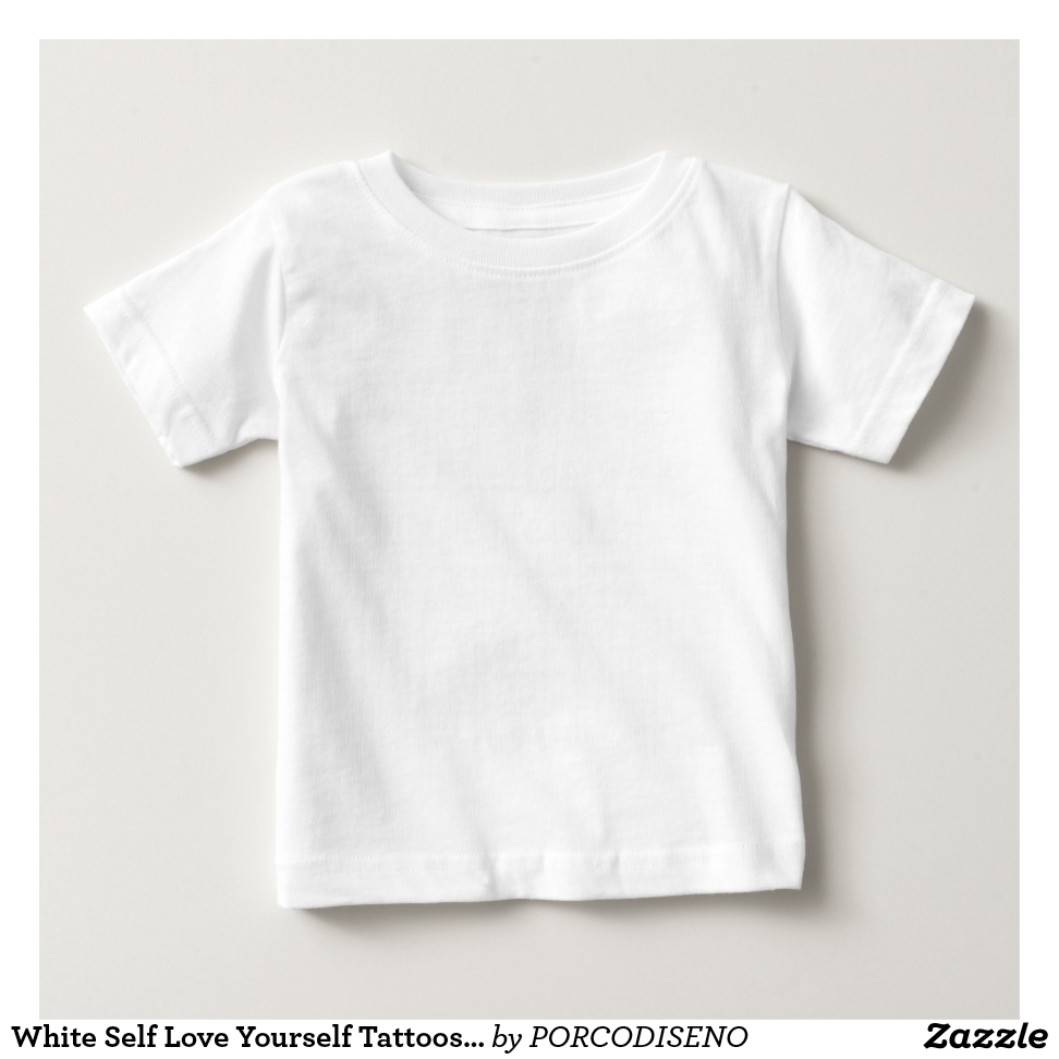 White Self Love Yourself Tattoos Imperfections Baby T-Shirt - Soft And Comfortable Baby Fashion Shirt Designs