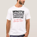 """White Straight Conservative Christian Funny Shirt<br><div class=""""desc"""">Like to wear funny shirts? If you&#39;re looking for the funniest shirts for men, or the bestcustom t shirts for women, you&#39;ve landed in the right place. Whenever we come across a new or classic cool t shirt design, we put it in our collection of tees. That includes funny quotes,...</div>"""