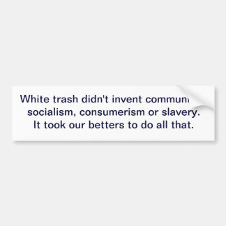 White trash didn't invent communism, socialism,... bumper sticker