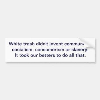 White trash didn't invent communism, socialism,... car bumper sticker