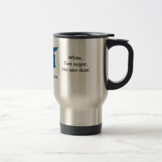 White, Two sugar, No Saw Dust... 15 Oz Stainless Steel Travel Mug