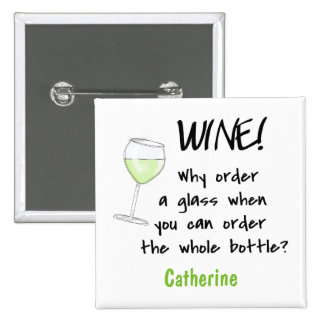 White Wine _ Order Whole Bottle Funny Name Badge 2 Inch Square Button