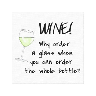 White Wine - Order Whole Bottle Funny Text Art Canvas Print