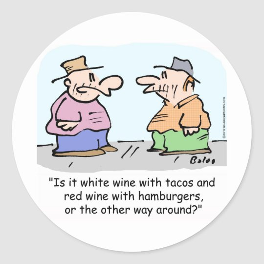 White wine with tacos, red wine with hamburgers co classic round sticker