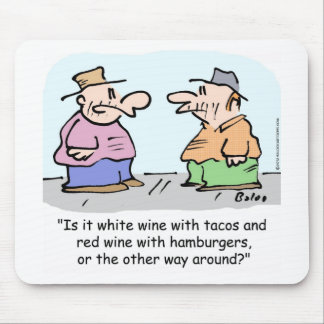White wine with tacos, red wine with hamburgers co mouse pad