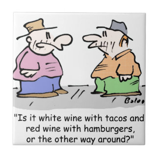 White wine with tacos, red wine with hamburgers co ceramic tile