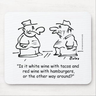 White wine with tacos red wine with hamburgers mouse pad