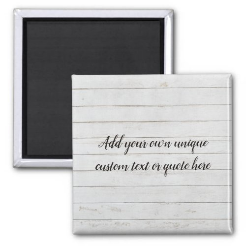 White Wood Rustic Custom Add Your Own Text  Quote Magnet