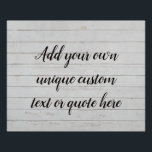 """White Wood Rustic Custom Add Your Own Text / Quote Poster<br><div class=""""desc"""">Cool rustic white wood panel background with stylish script brush style font to add your own text to. Click 'Personalize' and then just add your desired text or maybe a quote to the text box and hey presto, magic, you're done - It's super easy! If you want to change the...</div>"""