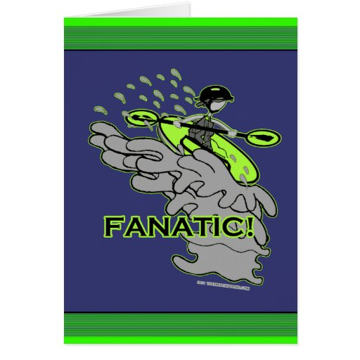 Whitewater Fanatic! Greeting Card