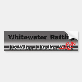Whitewater Rafting - What I Do For FUN Bumper Stic Bumper Sticker