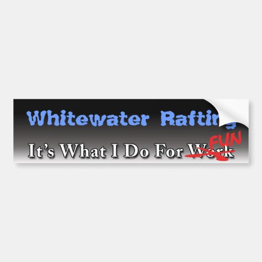 Whitewater Rafting - What I Do For FUN Sticker Bumper Sticker