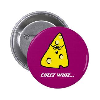 whiz del cheez, whiz de Cheez… Pin Redondo De 2 Pulgadas