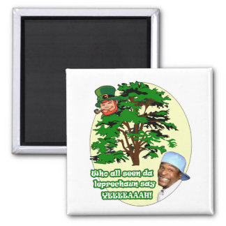 Who all seen da Leprechaun Magnet