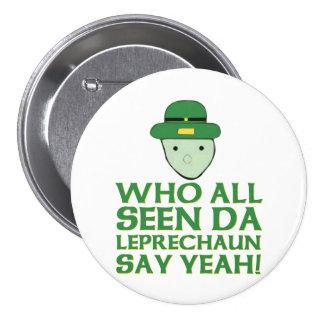 Who All Seen Da Leprechaun Say Yeah Meme 3 Inch Round Button