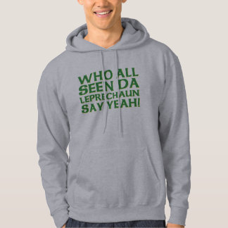 Who All Seen Da Leprechaun Say Yeah Meme Hooded Sweatshirt