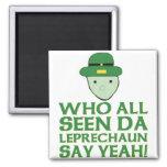 Who All Seen Da Leprechaun Say Yeah Meme Fridge Magnet