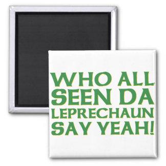Who All Seen Da Leprechaun Say Yeah Meme Magnet