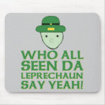 Who All Seen Da Leprechaun Say Yeah Meme Mousepad