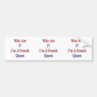 Who Am I I'm A French Queen Car Bumper Sticker