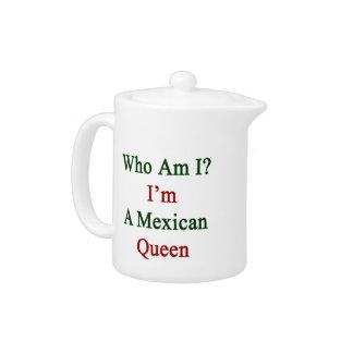 Who Am I I'm A Mexican Queen Teapot