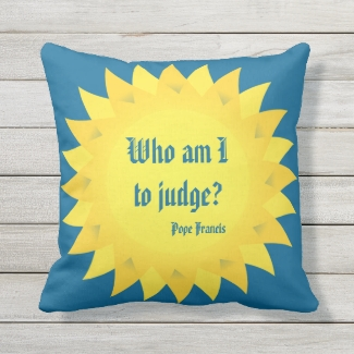 Who Am I To Judge? Pope Francis Outdoor Pillow